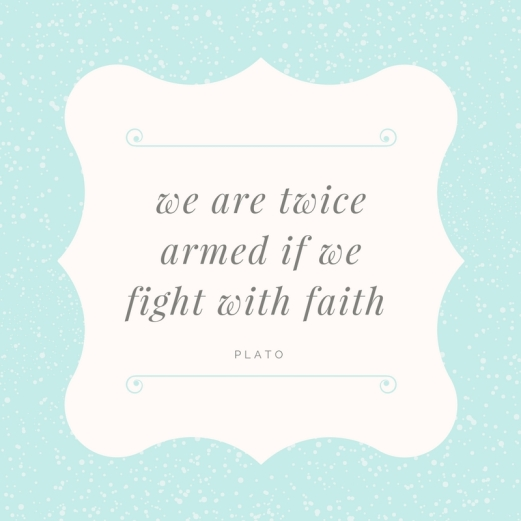 we are twicearmed if wefight with faith